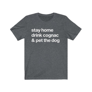 """Stay Home, Drink Cognac, & Pet the Dog"" Unisex Shirt T-Shirt Dark Grey Heather / S Tiny Beast Designs"
