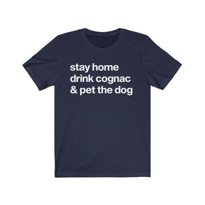 """Stay Home, Drink Cognac, & Pet the Dog"" Unisex Shirt T-Shirt Navy / S Tiny Beast Designs"