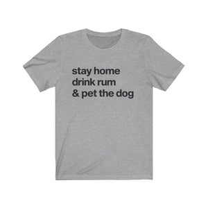 """Stay Home, Drink Rum, and Pet the Dog"" Unisex Shirt T-Shirt Athletic Heather / S Tiny Beast Designs"
