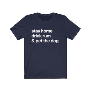 """Stay Home, Drink Rum, and Pet the Dog"" Unisex Shirt T-Shirt Navy / S Tiny Beast Designs"
