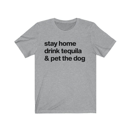 """Stay Home, Drink Tequila, & Pet the Dog"" Unisex Shirt T-Shirt Pink / S Tiny Beast Designs"