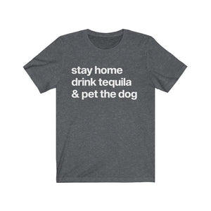 """Stay Home, Drink Tequila, & Pet the Dog"" Unisex Shirt T-Shirt Dark Grey Heather / S Tiny Beast Designs"