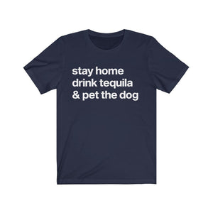 """Stay Home, Drink Tequila, & Pet the Dog"" Unisex Shirt T-Shirt Navy / S Tiny Beast Designs"