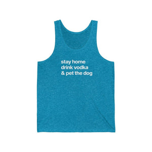 """Stay Home, Drink Vodka & Pet the Dog"" Unisex Tank Top Tank Top Aqua TriBlend / XS Tiny Beast Designs"