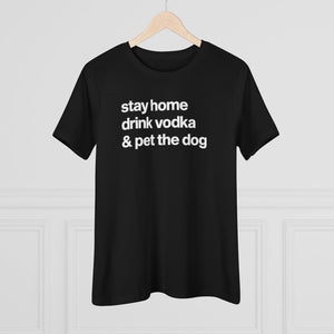 """Stay Home, Drink Vodka & Pet the Dog"" Women's Shirt T-Shirt Tiny Beast Designs"