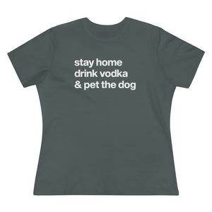 """Stay Home, Drink Vodka & Pet the Dog"" Women's Shirt T-Shirt S / Asphalt Tiny Beast Designs"