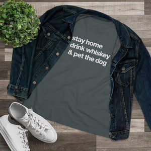 """Stay Home, Drink Whiskey, & Pet the Dog"" Women's Shirt T-Shirt Tiny Beast Designs"