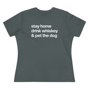 """Stay Home, Drink Whiskey, & Pet the Dog"" Women's Shirt T-Shirt S / Asphalt Tiny Beast Designs"
