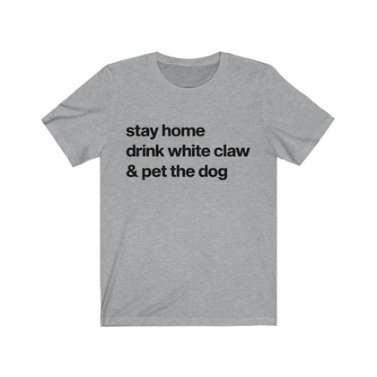 """Stay Home, Drink White Claw, & Pet the Dog"" Unisex Shirt T-Shirt Pink / S Tiny Beast Designs"