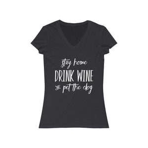 """Stay Home, Drink Wine, and Pet the Dog"" Women's V-Neck Shirt V-neck L / Dark Grey Heather Tiny Beast Designs"