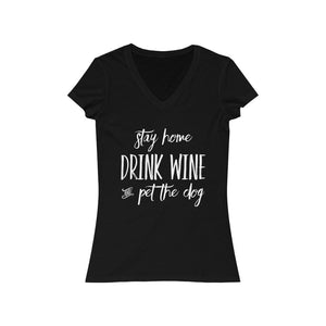 """Stay Home, Drink Wine, and Pet the Dog"" Women's V-Neck Shirt V-neck M / Black Tiny Beast Designs"