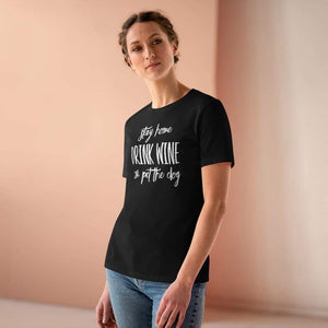 """Stay Home, Drink Wine, & Pet the Dog"" Women's Shirt T-Shirt Tiny Beast Designs"