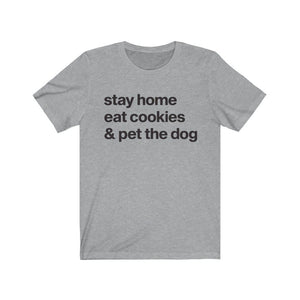 """Stay Home, Eat Cookies, & Pet the Dog"" Unisex Shirt T-Shirt Athletic Heather / S Tiny Beast Designs"