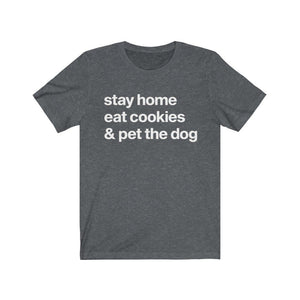 """Stay Home, Eat Cookies, & Pet the Dog"" Unisex Shirt T-Shirt Dark Grey Heather / S Tiny Beast Designs"