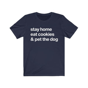 """Stay Home, Eat Cookies, & Pet the Dog"" Unisex Shirt T-Shirt Navy / S Tiny Beast Designs"