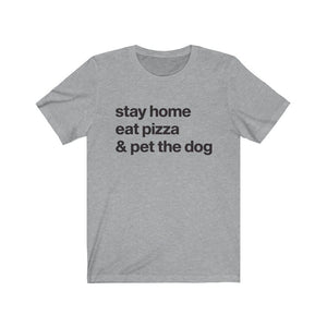 """Stay Home, Eat Pizza, and Pet the Dog"" Unisex Shirt T-Shirt Athletic Heather / S Tiny Beast Designs"
