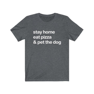 """Stay Home, Eat Pizza, and Pet the Dog"" Unisex Shirt T-Shirt Dark Grey Heather / S Tiny Beast Designs"