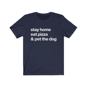 """Stay Home, Eat Pizza, and Pet the Dog"" Unisex Shirt T-Shirt Navy / S Tiny Beast Designs"