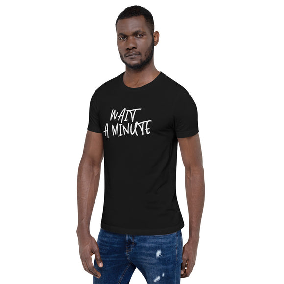 Wait A Minute Unisex T-Shirt