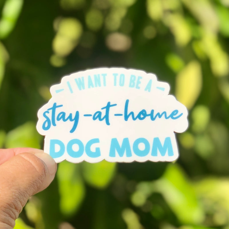 Stay-at-Home Dog Mom Sticker  | Vinyl Die-Cut Sticker for for Dog Lovers