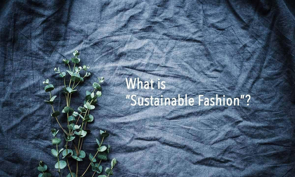 What Is Sustainable Fashion And What Are The Benefits