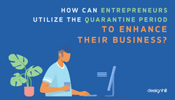 How Can Entrepreneurs Utilize The Quarantine Period To Enhance Their Business?