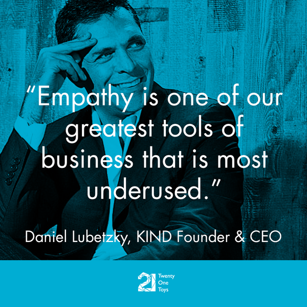 Empathy is one of our greatest tools of business that is most underused. – KIND Founder and CEO, Daniel Lubetzky
