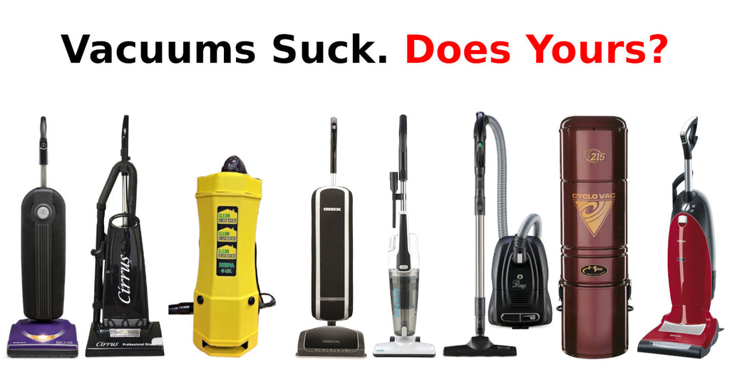 Vacuums Suck. Does Yours?