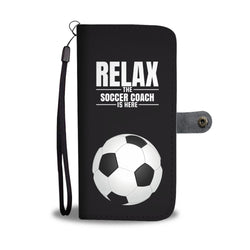 Relax The Soccer Coach Is Here Sports Smartphone Wallet Case - Smartphone Wallet Cases