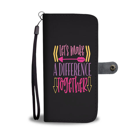 Let's Make A Difference Together Wallet Phone Case - Smartphone Wallet Cases