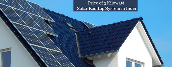 Price of 3 Kilowatt solar rooftop system in India