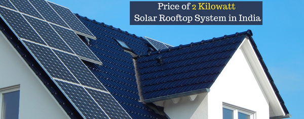 Price of 2 Kilowatt Solar Rooftop System in India