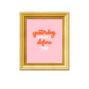 YESTERDAY DOESN'T DEFINE YOU PRINT