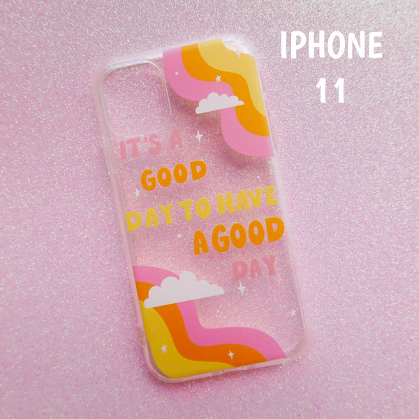 """IT'S A GOOD DAY TO HAVE A GOOD DAY"" CLEAR PHONE CASE"