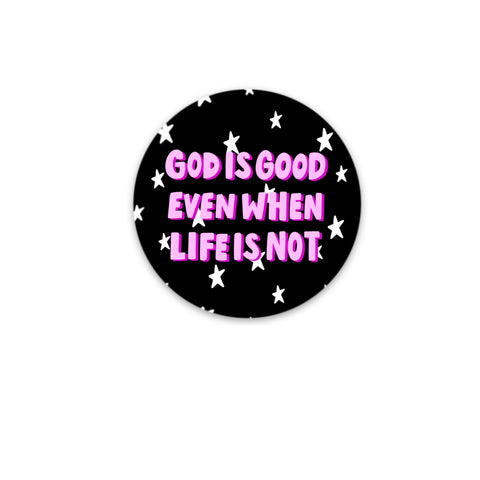 GOD IS GOOD EVEN WHEN LIFE IS NOT STICKER