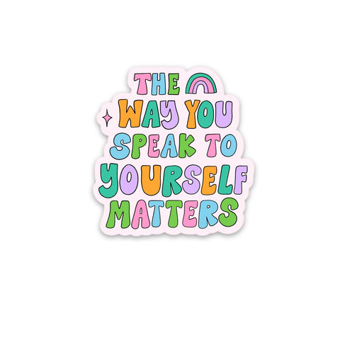 THE WAY YOU SPEAK TO YOURSELF MATTERS STICKER