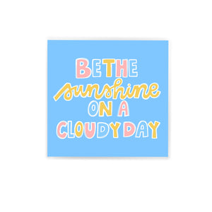 BE THE SUNSHINE ON A CLOUDY DAY STICKER
