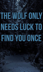 The wolf only needs luck to find you once.