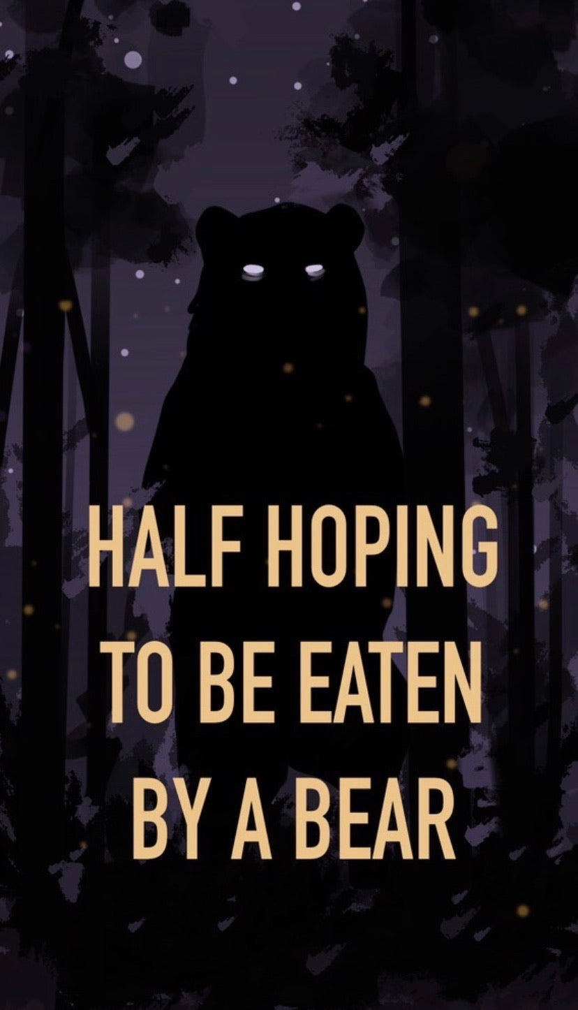 Half-hoping to be eaten by a bear