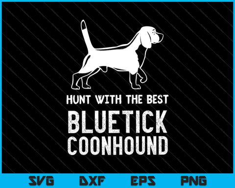 Hunt With The Best Bluetick Coonhound Distressed SVG PNG Cutting Printable Files