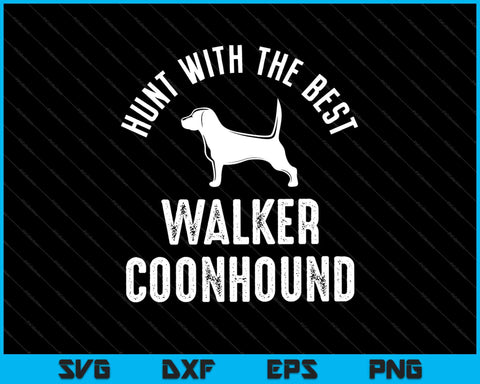 Hunt With The Best Walker Coonhound SVG PNG Cutting Printable Files