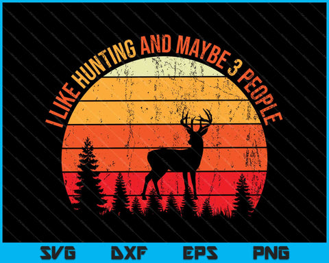 I Like Hunting And Maybe 3 People SVG PNG Cutting Printable Files