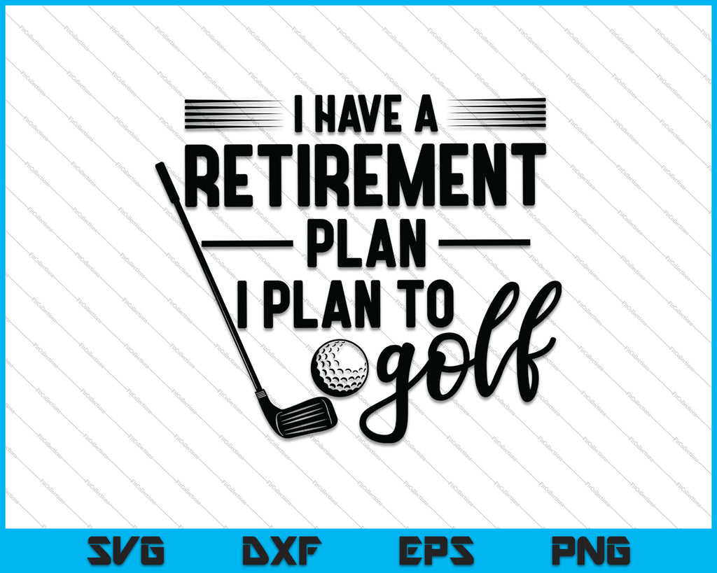 I Have A Retirement Plan I Plan To Golf Svg Png Files Creativeusart