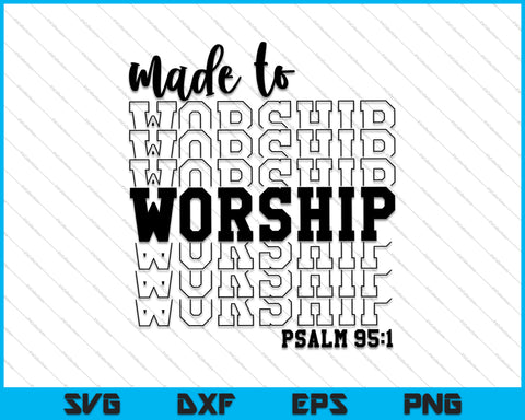 Made to Worship Psalm 95:1 Bible Verse SVG PNG Cutting Printable Files