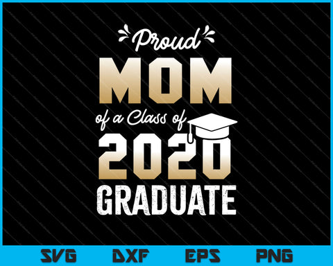 Proud Mom of a Class of 2020 Graduate SVG PNG Cutting Printable Files