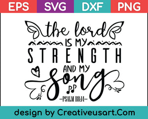 The Lord Is My Strength And My Song Svg Files Creativeusart