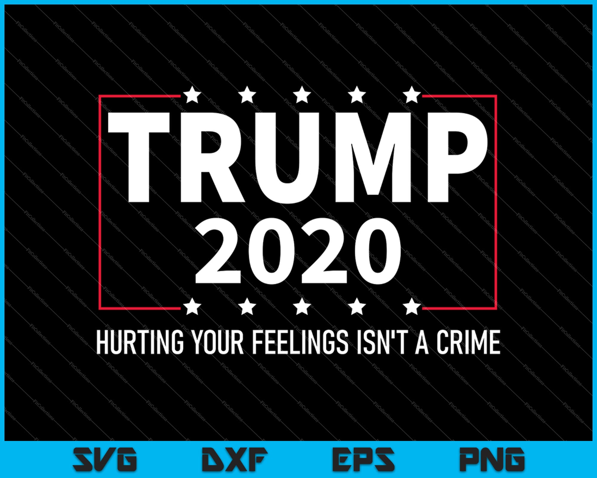 Trump 2020 Hurting Your Feelings Isn T A Crime Svg Png Files Creativeusart
