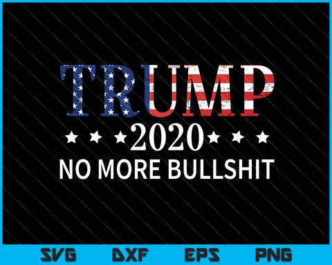 Trump 2020 no more bullshit SVG PNG Cutting Printable Files