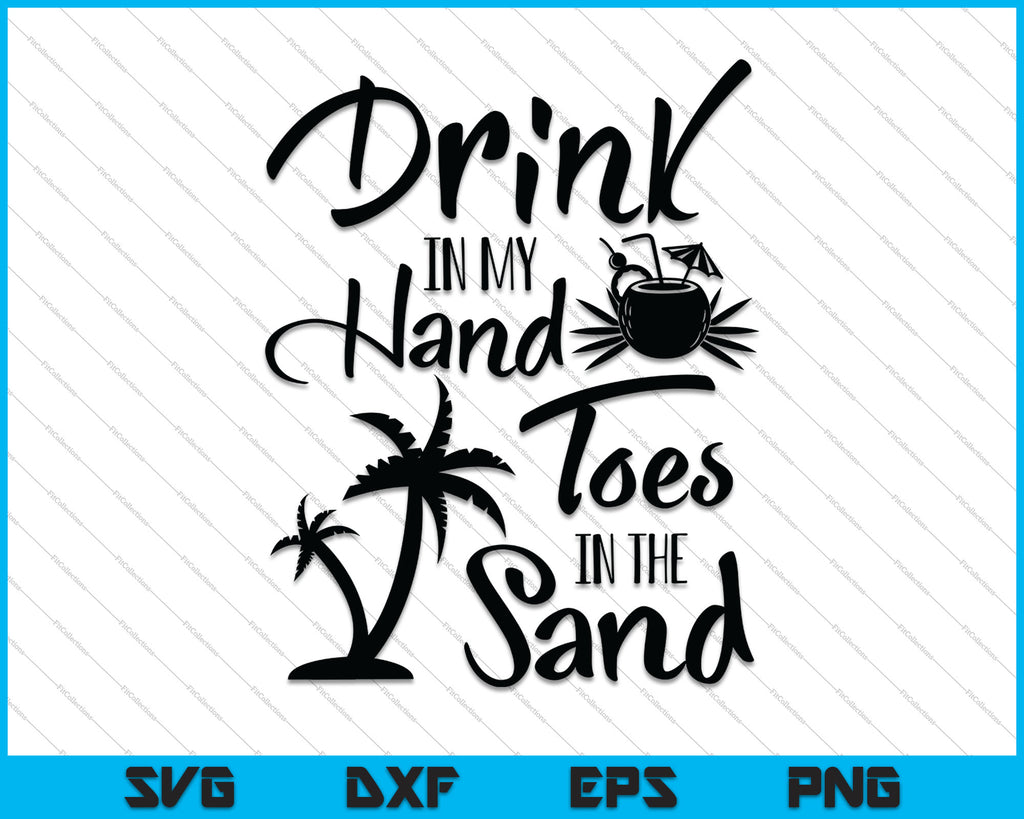 Drink In My Hand Toes In The Sand Svg Png Files Creativeusart