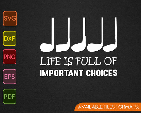 Life Is Full Of Important Choices SVG PNG Cutting Printable Files